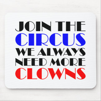 Join the circus we always need more clowns mouse pad