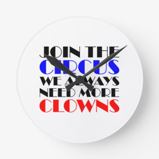 Join the circus we always need more clowns round clock
