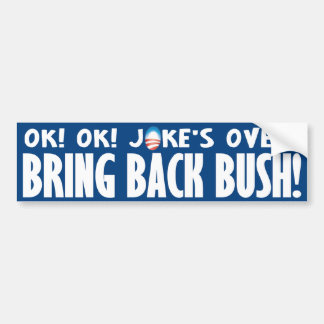 Joke's Over! Bring  Back Bush Bumper Sticker