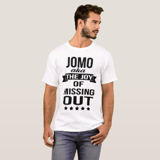 JOMO- The joy of missing out tees