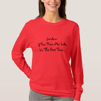 Jordan:If You Kiss Me Like It's Th... - Customized T-Shirt
