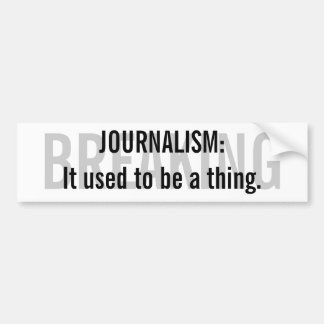 """Journalism: It used to be a thing"" Bumper Sticker"