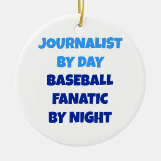 Journalist by Day Baseball Fanatic by Night Ceramic Ornament