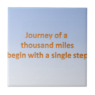 Journey of thousand mile begin with a single step tiles