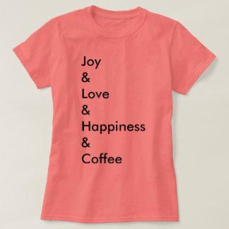 Joy & Love & Happiness & Coffee T-Shirt