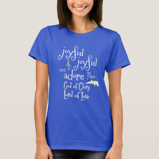 Joyful, Joyful We Adore Thee Quote T-Shirt