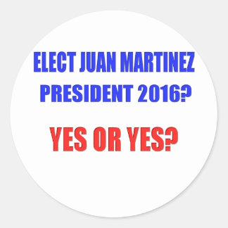 Juan Martinez President 2016 - Yes or Yes? Round Sticker