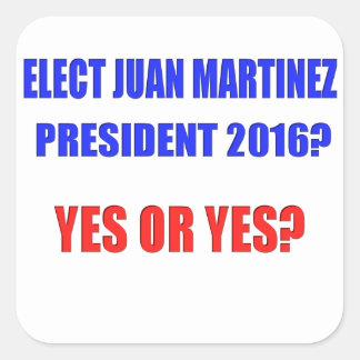 Juan Martinez President 2016 - Yes or Yes? Square Sticker