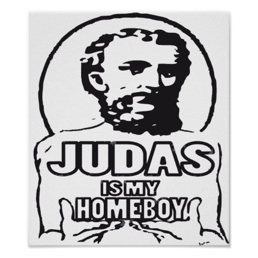 Judas is my homeboy print