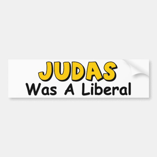 Judas Was A Liberal Bumper Sticker