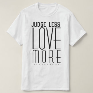 Judge less. Love more. (Large Text) T-Shirt