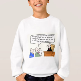 judge second childhood try as an adult sweatshirt
