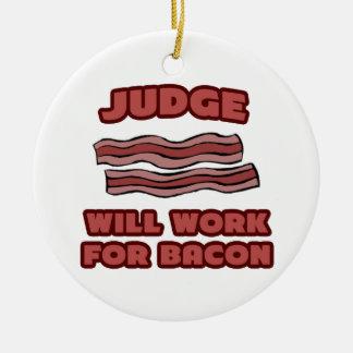 Judge .. Will Work For Bacon Ceramic Ornament