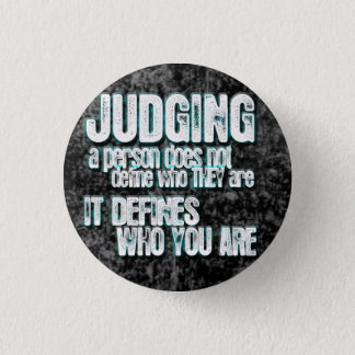Judging Defines Who You Are 1 Inch Round Button