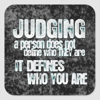 Judging Defines Who You Are Square Sticker