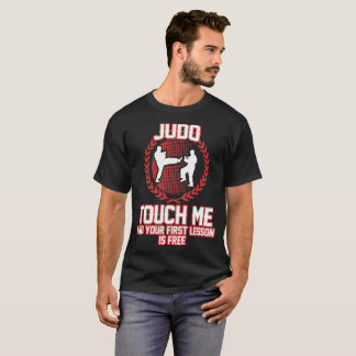 JUDO TOUCH ME AND YOUR FIRST LESSON IS FREE,JUDO, T-Shirt