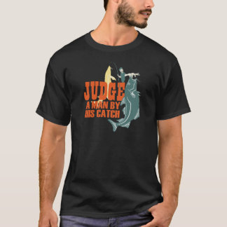 Jugde A Man By His Catch T-Shirt