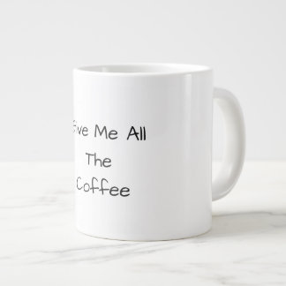 "Jumbo ""All The Coffee"" Mug"