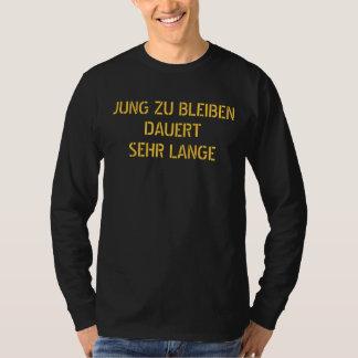 JUNG ZU BLEIBENDAUERTSEHR LANGE - Customized T-Shirt