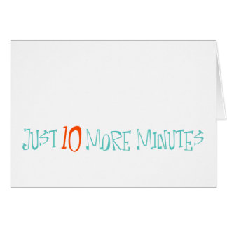 Just 10 More Minutes Card