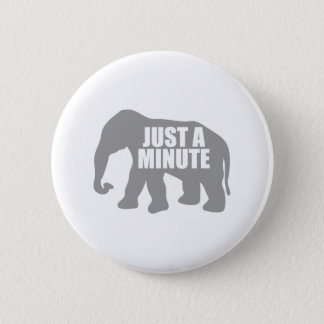 Just a minute. Grey Elephant 2 Inch Round Button