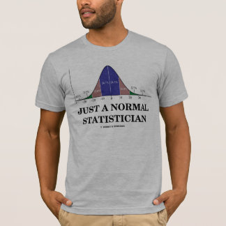 Just A Normal Statistician (Bell Curve Humor) T-Shirt