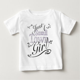 Just A Small Town Girl Baby T-Shirt