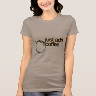 Just Add Coffee T-Shirt