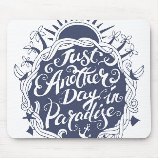 Just Another Day In Paradise Mouse Pad