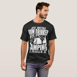 Just Another Rum Drinker With A Camping Problem T-Shirt