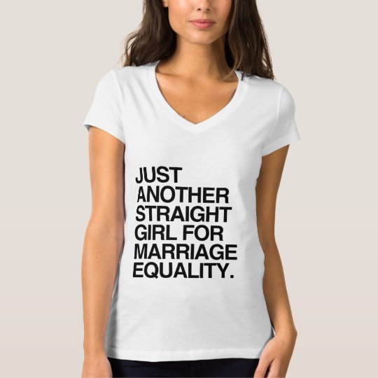 JUST ANOTHER STRAIGHT GIRL FOR MARRIAGE EQUALITY - T-Shirt