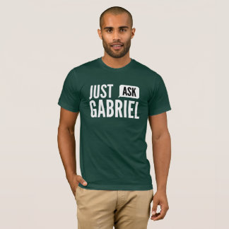 Just ask Gabriel T-Shirt