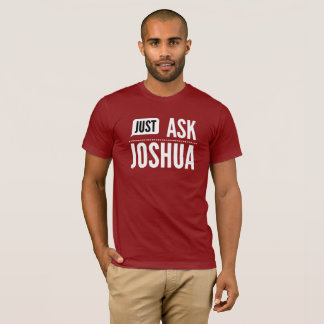 Just ask Joshua T-Shirt