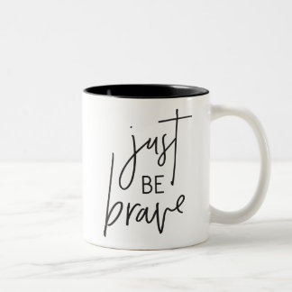 JUST BE BRAVE modern chic hand lettered black Two-Tone Coffee Mug