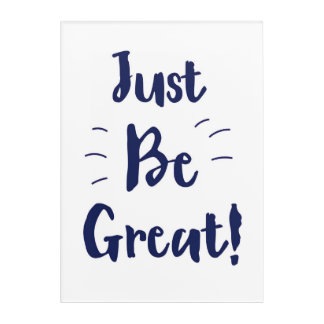 Just Be Great! inspirational quote Acrylic Wall Art