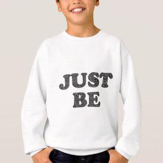Just Be Sweatshirt
