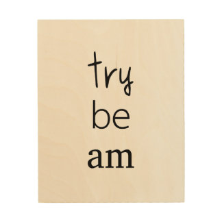 Just be the One You Try to Be Ain't That Easy Tee Wood Wall Art