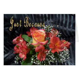 Just Because flowers Card