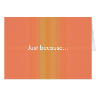 Just Because Greeting Card