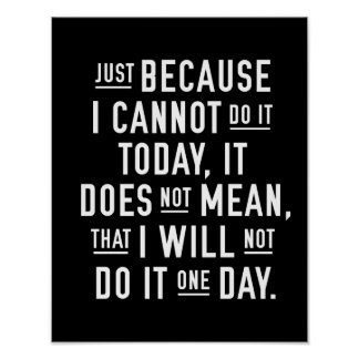 JUST BECAUSE I CANNOT DO IT TODAY | POSTER