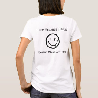 Just Because I Smile Chronic Pain Warrior T-Shirt