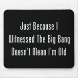 Just Because I Witnessed The Big Bang