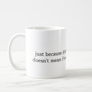 Just because it's 9:00 in the morning... coffee mug