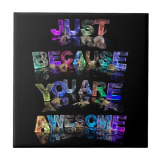 Just Because You Are Awesome Tile