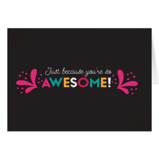 Just Because You're So Awesome Greeting Card