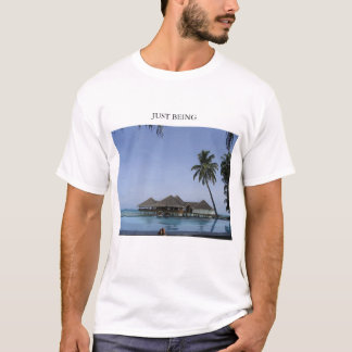 Just Being T-Shirt