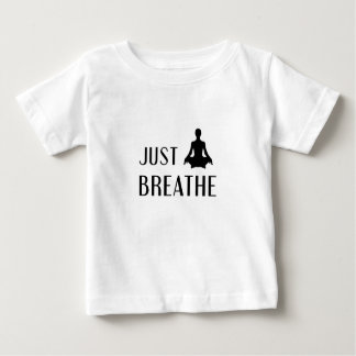 just Breathe Baby T-Shirt