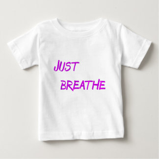 Just breathe. baby T-Shirt