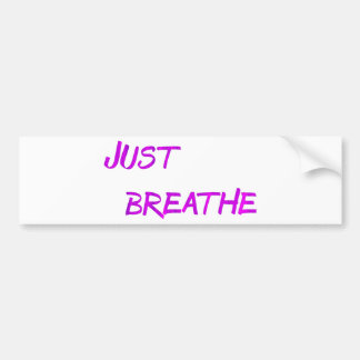 Just breathe. bumper sticker