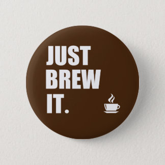 Just Brew It Morning Coffee Humor 2 Inch Round Button